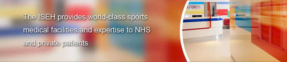 <b>THE ISEH provides</b> world class sports<br>medicine facilities & expertise to NHS and private patients
